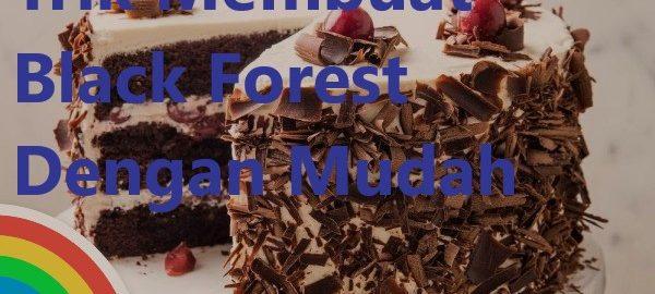 Trik Membuat Black Forest Dengan Mudah